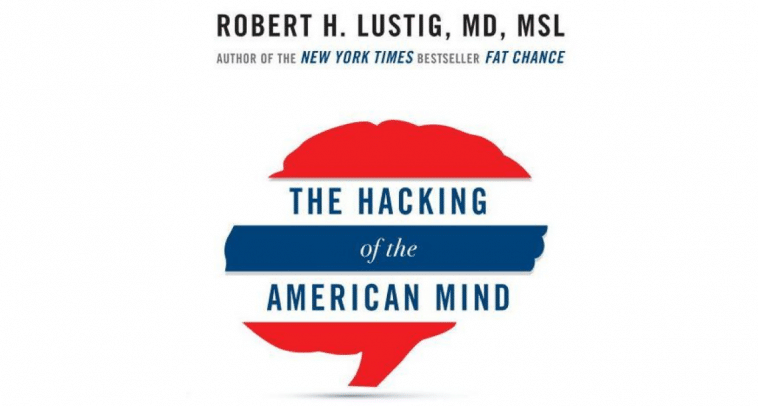 Robert Lustig The Hacking of the American Mind gratification